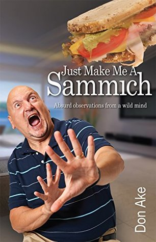 Just Make Me A Sammich: Absurd observations from a wild mild