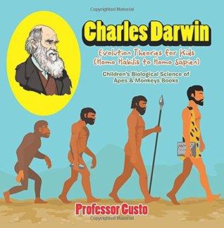 Charles Darwin - Evolution Theories for Kids (Homo Habilis to Homo Sapien) - Children's Biological Science of Apes & Monkeys Books