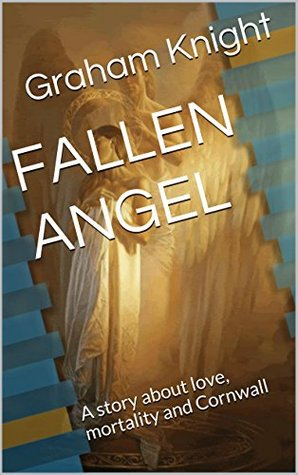 FALLEN ANGEL: A story about love, mortality and Cornwall