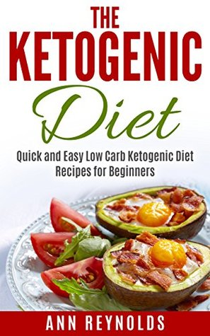 The Ketogenic Diet: Quick and Easy Low Carb Ketogenic Diet Recipes for Beginners