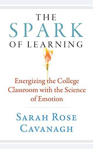 The Spark of Learning: Energizing the College Classroom with the Science of Emotion (Teaching and Learning in Higher Education Book 1)