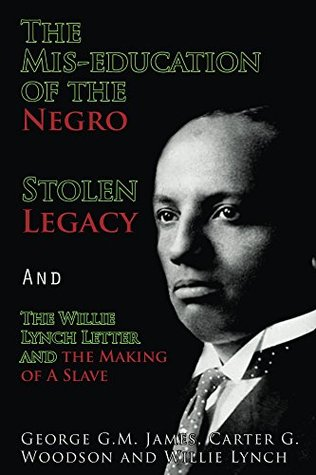 The Mis-education of the Negro , Stolen Legacy and The Willie Lynch Letter
