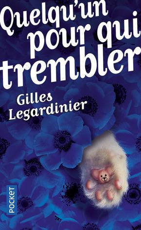 Quelqu'un pour qui trembler by Gilles Legardinier