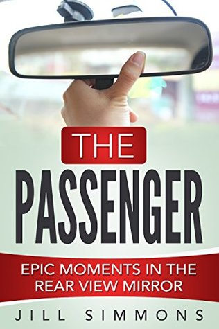 The Passenger: Epic Moments in the Rear View Mirror