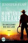 Montana Dreams - So ungezähmt wie das Land by Jennifer Ryan