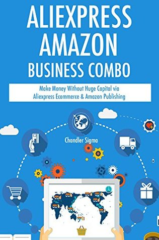 AliExpress Amazon Business Combo - 2017: Make Money Without Huge Capital via Aliexpress Ecommerce & Amazon Publishing