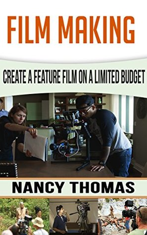 Film Making: Create A Feature Film On A Limited Budget