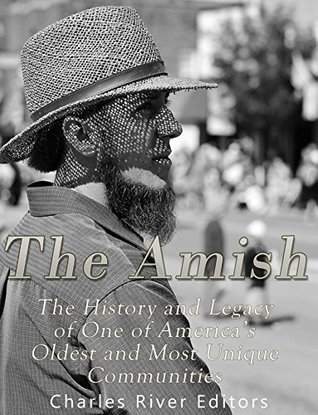 The Amish: The History and Legacy of One of America's Oldest and Most Unique Communities
