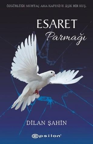 Dilan Şahin – Esaret Parmağı Kitabını PDF Oku