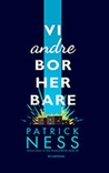 Vi andre bor her bare by Patrick Ness