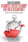 Lose Fat Rapidly: 8 Simple Steps to Drop Fat on a Vegan Diet