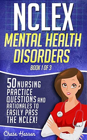 NCLEX Mental Health Disorders: 50 Nursing Practice Questions & Rationales to Easily Pass the NCLEX! (Book 1 of 3)