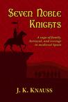 7 Noble Knights by J. K. Knauss