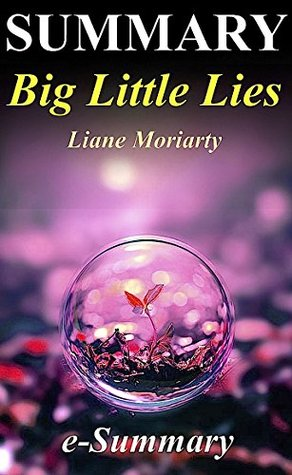 Summary - Big Little Lies: By Liane Moriarty - A Complete Summary, Analysis & Quiz! (Big Little Lies: A Complete Summary - Book, Paperback, Audible, Audiobook, Hardcover, Summary)