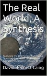 The Real World, A Synthesis: Featuring the One Simple but Critical Question that Albert Einstein (and Everyone Else) Never Thought to Ask