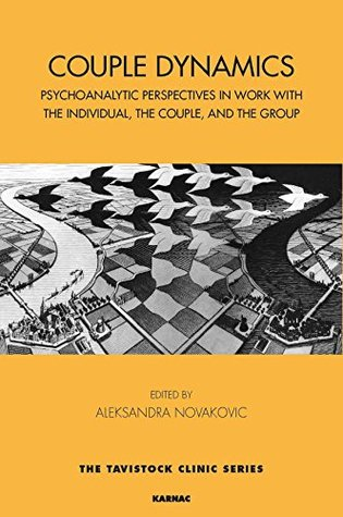 Couple Dynamics: Psychoanalytic Perspectives in Work with the Individual, the Couple, and the Group (The Tavistock Clinic Series)