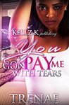 You Gon' Pay Me With Tears by Trenae