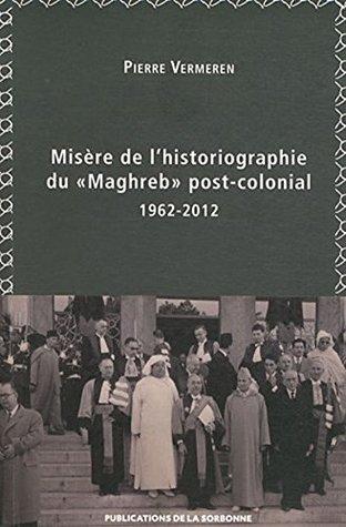 Misère de l'historiographie du «Maghreb» post-colonial (1962-2012) (Internationale)