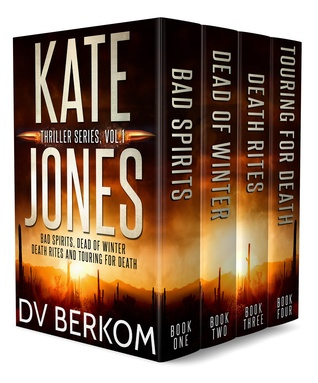 Kate Jones Thriller Series: Vol. 1: Bad Spirits, Dead of Winter, Death Rites, Touring for Death