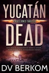 Yucatan Dead (Kate Jones Thriller, #6)