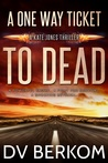 A One Way Ticket to Dead (Kate Jones Thriller #7)