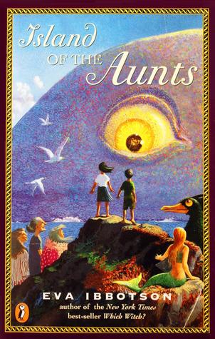 Island of the Aunts by Eva Ibbotson