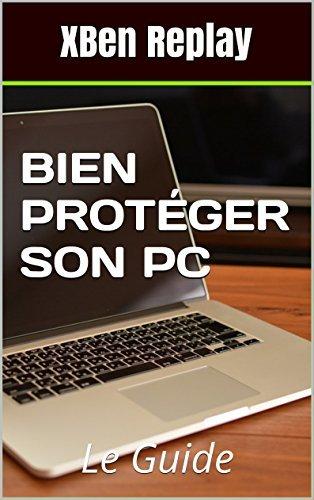 Sécurité informatique: Bien Protéger son PC - Les Fondamentaux: Le Guide