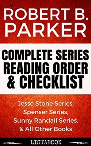 Robert B. Parker Series Reading Order & Checklist: Series List in Order - Spenser Series, Jesse Stone Series, Sunny Randall Series, & All Other Books (Listabook Series Order Book 40)
