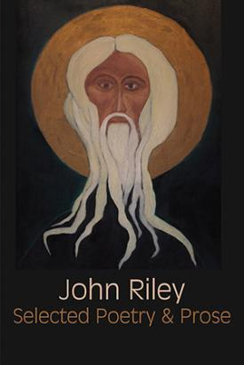 John Riley - Selected Poetry and Prose