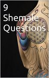 9 Shemale Questions