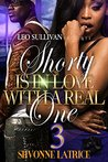 Shorty Is In Love With A Real One 3 by Shvonne Latrice