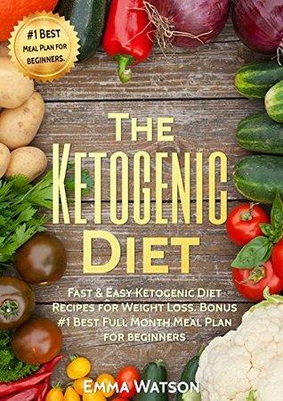 The Ketogenic Diet Fast & Easy Ketogenic Diet Recipes For Weight Loss Bonus #1 Best Full Month Meal Plan For Beginners