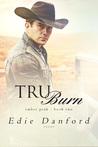 Tru Burn by Edie Danford
