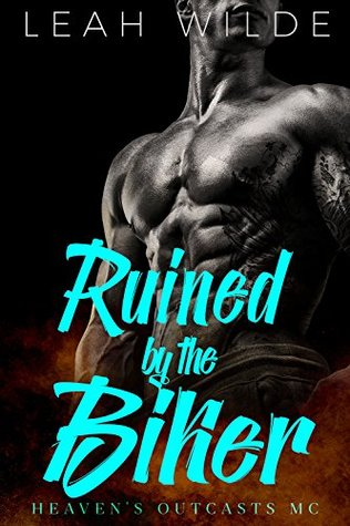 Ruined by the Biker: Heaven's Outcasts MC by Leah Wilde