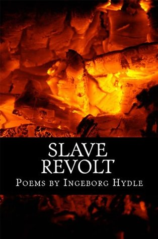 Slave Revolt: Poems by Ingeborg Hydle