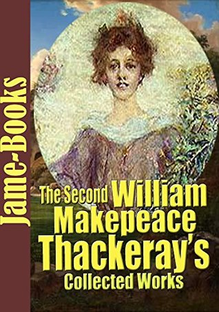 The Second William Makepeace Thackeray's Collected Works: The Book of Snobs,Vanity Fair,The History of Henry Esmond,The History of Pendennis,Men's Wives,and More (8 Works)