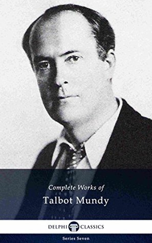 Delphi Complete Works of Talbot Mundy (Illustrated) (Delphi Series Seven Book 20)