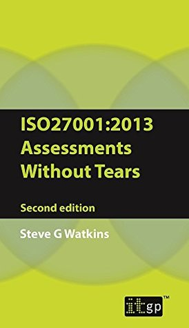 ISO27001 (2013) Assessments Without Tears: A Pocket Guide
