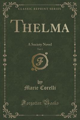 Thelma, Vol. 1 of 3: A Society Novel
