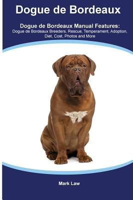 Dogue de Bordeaux Dogue de Bordeaux Manual Featuring: Dogue de Bordeaux Breeders, Rescue, Temperament, Adoption, Diet, Cost, Photos and More