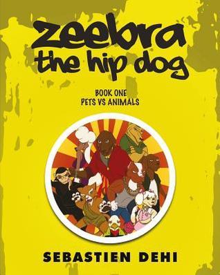 Zeebra, the Hip Dog: Pets Vs Animals by Sebastien Dehi