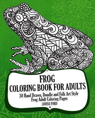 Frog Coloring Book for Adults: 30 Hand Drawn, Doodle and Folk Art Style Frog Adult Coloring Pages