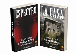 Short and Easy Spanish Novels for Beginners: Learn Spanish by Reading Stories of Supense and Horror: 2-book bundle: Espectro & La Casa