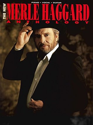 The New Merle Haggard Anthology Songbook (Piano-Vocal-Guitar Series)