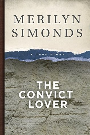 Ebook The Convict Lover: A True Story by Merilyn Simonds TXT!