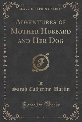 Adventures of Mother Hubbard and Her Dog (Classic Reprint)