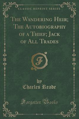The Wandering Heir; The Autobiography of a Thief; Jack of All Trades
