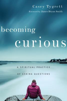 Becoming Curious: A Spiritual Practice of Asking Questions