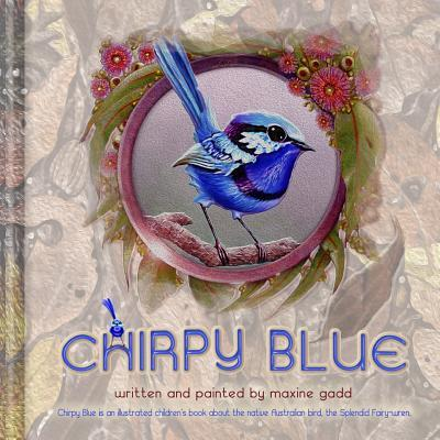 Chirpy Blue: Illustrated Children'd Book about the Native Australian Bird the Splendid Fairy-Wren