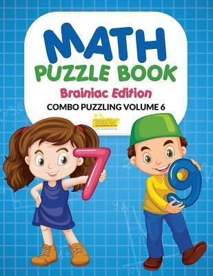 Math Puzzle Book - Brainiac Edition - Combo Puzzling Volume 6